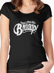 Then I Was Like Braaap! Women's Fitted Scoop T-Shirt
