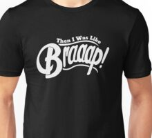 Then I Was Like Braaap! Unisex T-Shirt