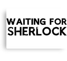 Waiting for Sherlock Canvas Print