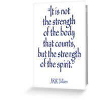 "Tolkien, ""It is not the strength of the body that counts, but the strength of the spirit."" Greeting Card"
