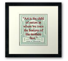 Art Is The Child Of Nature - Longfellow Framed Print