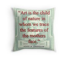Art Is The Child Of Nature - Longfellow Throw Pillow
