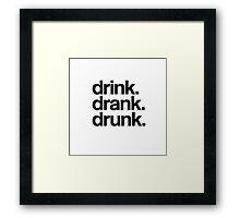 drink. drank. drunk. Framed Print