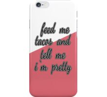 """""""Feed Me Tacos and Tell Me I'm Pretty."""" iPhone Case/Skin"""