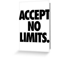 ACCEPT NO LIMITS. Greeting Card