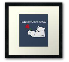 Ice Bear Thinks You're Precious Framed Print