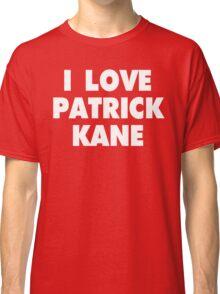 I LOVE PATRICK KANE Chicago Blackhawks Hockey Classic T-Shirt