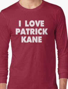 I LOVE PATRICK KANE Chicago Blackhawks Hockey Long Sleeve T-Shirt