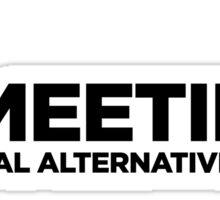 Meetings. A good alternative to work. Sticker