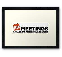 Meetings. A good alternative to work. Framed Print