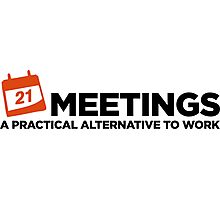 Meetings. A good alternative to work. Photographic Print