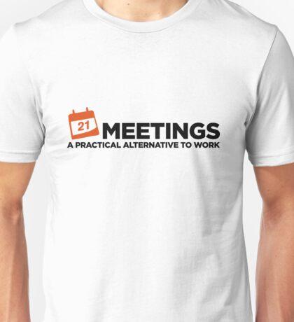 Meetings. A good alternative to work. Unisex T-Shirt