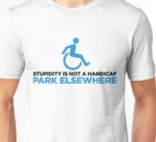 Stupidity is not a handicap. Parke elsewhere! Unisex T-Shirt