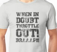 When In Doubt, Throttle Out! Braaap! Unisex T-Shirt