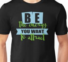 be the energy you want to attract Unisex T-Shirt