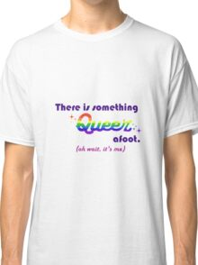 There's Something Queer Afoot (Wait, it's you) Classic T-Shirt