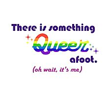 There's Something Queer Afoot (Wait, it's you) Photographic Print
