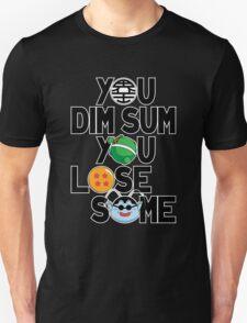 YOU DIM SUM, YOU LOSE SOME T-Shirt