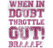 When In Doubt, Throttle Out! Braaap! Poster