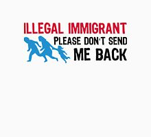 Illegal immigrant. Please let me stay! Unisex T-Shirt