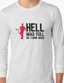 Hell was full. So I came back! Long Sleeve T-Shirt