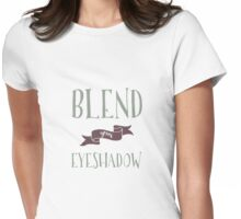 Blend Your Eyeshadow Womens Fitted T-Shirt