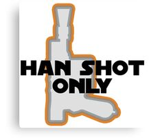 Han Didn't Shoot First--He Shot Only Canvas Print