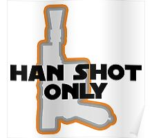 Han Didn't Shoot First--He Shot Only Poster