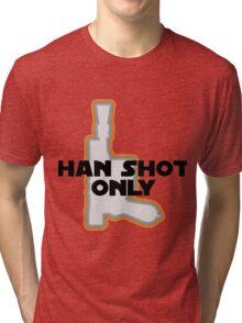 Han Didn't Shoot First--He Shot Only Tri-blend T-Shirt