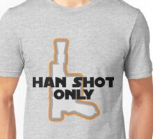 Han Didn't Shoot First--He Shot Only Unisex T-Shirt