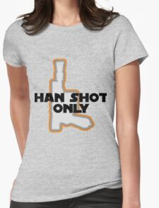 Han Didn't Shoot First--He Shot Only Womens Fitted T-Shirt