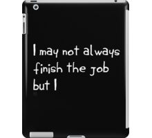 I May Not Always Finish the Job iPad Case/Skin