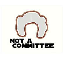 FYI, Princess Leia is NOT a Committee Art Print