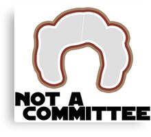 FYI, Princess Leia is NOT a Committee Canvas Print