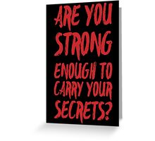 are you strong enough to carry your secrets? Greeting Card
