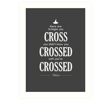 There are bridges you cross Art Print