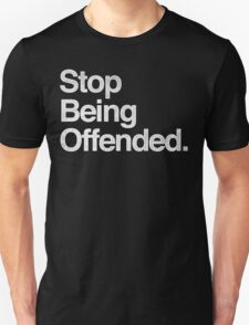 Stop Being Offended. Unisex T-Shirt
