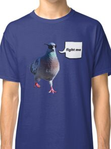 The 'Fight Me' Pigeon Classic T-Shirt