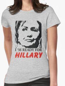 I'm ready for Hillary Clinton T-Shirt