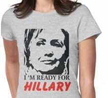 I'm ready for Hillary Clinton Womens Fitted T-Shirt