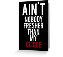 Nobody Fresher Than The Clique Greeting Card