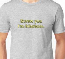 Screw You I'm Hilarious Unisex T-Shirt