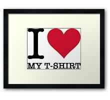 I Love My T-Shirt Framed Print
