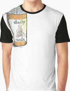 Take your meds daily.  Graphic T-Shirt