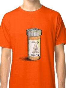 Take your meds daily.  Classic T-Shirt