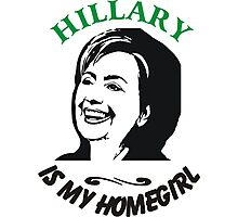 Hillary is my homegirl Photographic Print