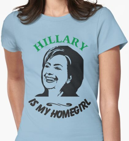 Hillary is my homegirl Womens Fitted T-Shirt
