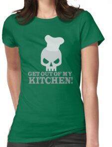 GET OUT OF MY KITCHEN with angry skull Womens Fitted T-Shirt