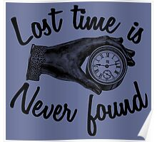 Lost time is never found. Poster
