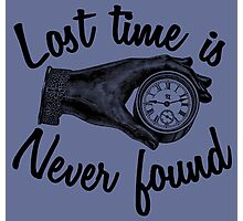 Lost time is never found. Photographic Print